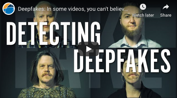 [cityname]: Deepfakes: In some videos, you can't believe your eyes